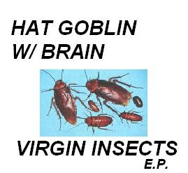 Hat Goblin w/Brain-Virgin Insects EP