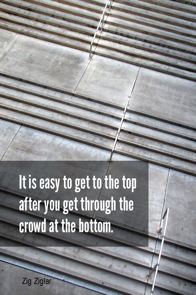visual quote - image quotation for SUCCESS - It is easy to get to the top after you get through the crowd at the bottom. - Zig Ziglar