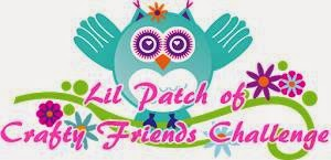 Li'l Patch of Crafty Friends Challenge
