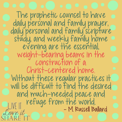 The prophetic counsel to have daily personal and family prayer, daily personal and family scripture study, and weekly family home evening are the essential, weight-bearing beams in the construction of a Christ-centered home. Without these regular practices it will be difficult to find the desired and much-needed peace and refuge from the world. - Richard G. Scott