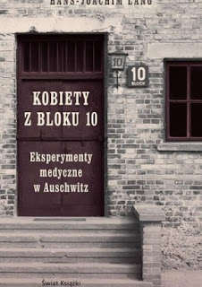 """Hans Joachim Lang - """"Kobiety z bloku 10. Eksperymenty medyczne w Auschwitz"""""""