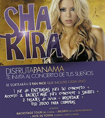 premio viaje al concierto de shakira en panama, son 2 fan pack cada uno incluye: 1 par de entradas para el concierto, acceso al backstage para conocer a shakira, 2 pasajes de avion, hospedaje y USD$ 2500(dolares) para compras  promocion Disfruta Panamá te invita al concierto de tus sueños Shakira