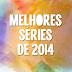As melhores séries de 2014