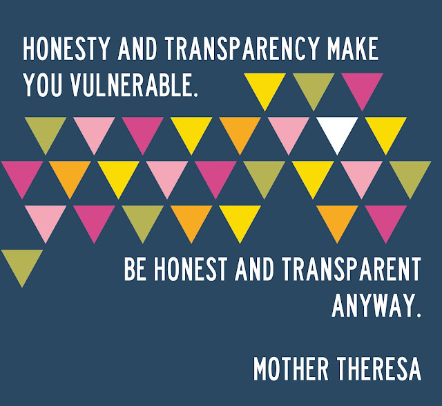 """Honesty and transparency make you vulerable. Be honest and transparent anyway."" Mother Theresa"