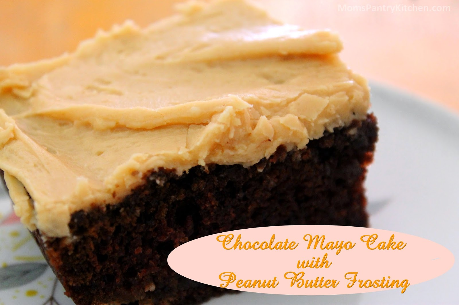 Moms Pantry: Recipe: Chocolate Mayo Cake with Peanut Butter Frosting