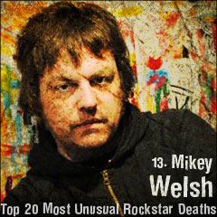 Top 20 Most Unusual Rockstar Deaths: 13. Mikey Welsh