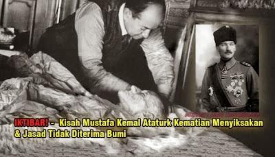 Kisah Mustafa Kemal Ataturk Kematian Menyiksakan & Jasad Tidak Diterima Bumi