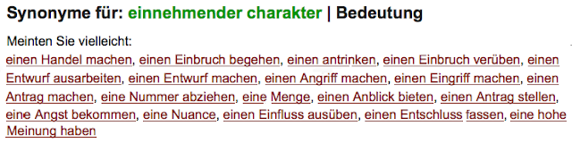 Synonyme fr einnehmender Charakter: einen Handel machen, einen Einbruch begehen, einen antrinken ... eine hohe Meinung haben