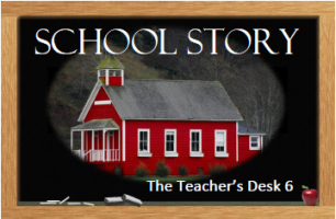 The Teacher's Desk 6 School Story