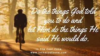 Do the things God told you to do and let him do the things He said He would do.