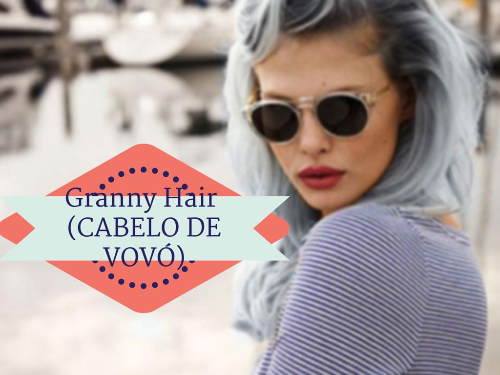Tendência: Cabelos Granny Hair (cabelos em tonalidades cinzas)