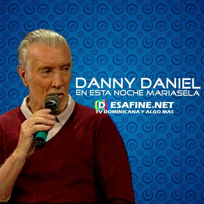 http://www.desafine.net/2015/02/danny-daniel-en-esta-noche-mariasela.html