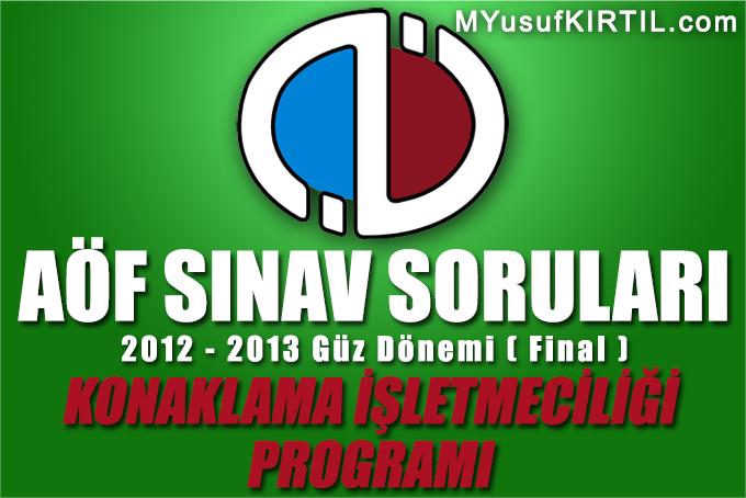 Açıköğretim Fakültesi ( AÖF ) Konaklama İşletmeciliği Bölümü 2012 - 2013 Güz Dönemi Dönem Sonu Sınavı ( Final ) Soruları İndir