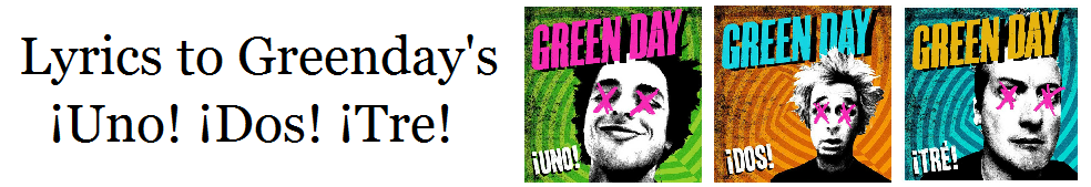 Green Day ¡Uno! ¡Dos! ¡Tre! Lyrics