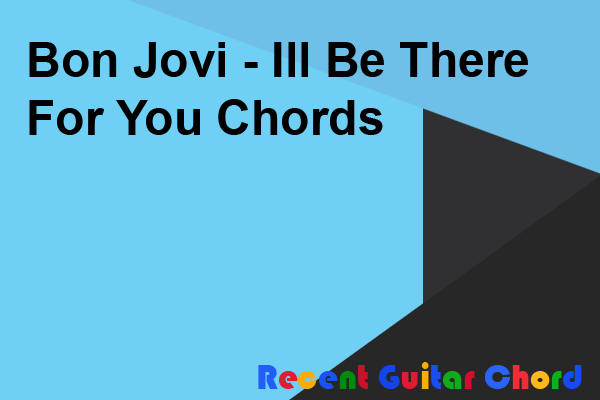 Bon Jovi - Ill Be There For You Chords