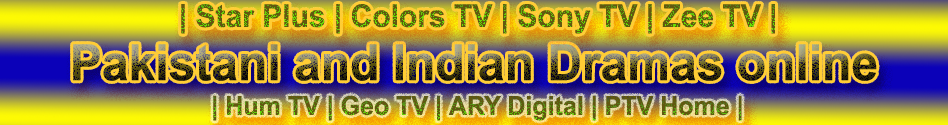 Pakistani and Indian Dramas Online