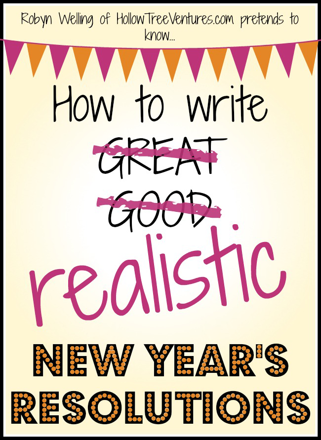 How to write realistic New Year's Resolutions by Robyn Welling @RobynHTV