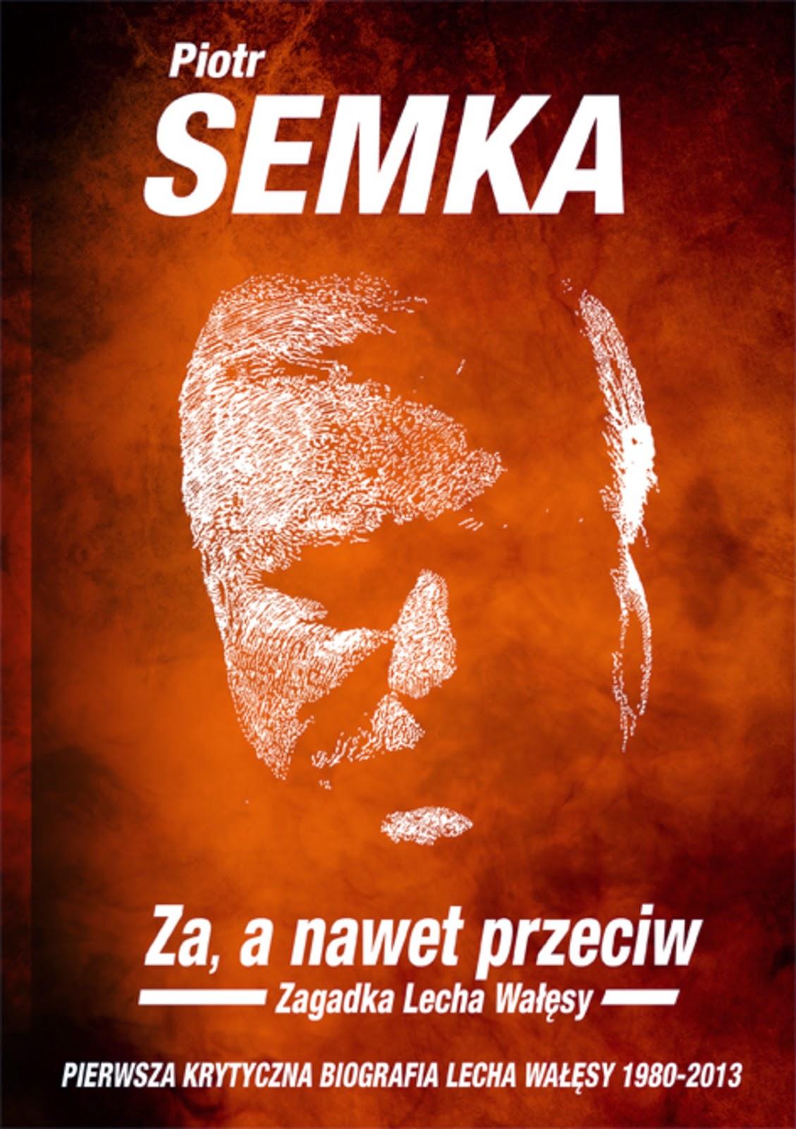 """""""Za, a nawet przeciw. Zagadka Lecha Wałęsy"""" -  Piotr Semka"""