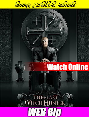 The Last Witch Hunter 2015 Watch Online With Sinhala Subtitle Full Movie