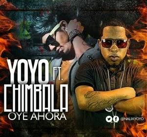 YoYo Ft Chimbala - Oye Ahora