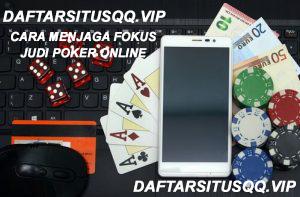 Menjaga Fokus Judi Poker Online