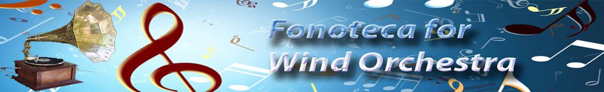 Fonoteca For Wind Orchestra - Fonoteca para Banda de Música - Orchestre d'harmonie - ウインドオーケストラ