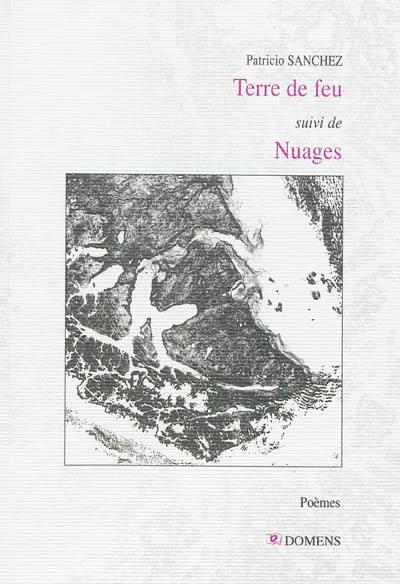 Patricio SANCHEZ ROJAS - Terre de Feu suivi de Nuages - Domens, 2013.-