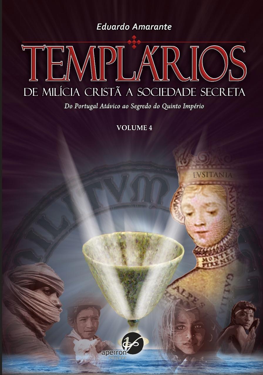 Templários - de Milícia Cristã a Sociedade Secreta, Vol. 4