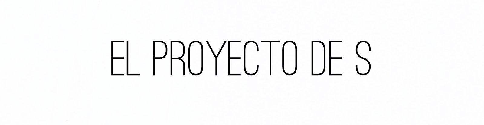 · El Proyecto de S ·