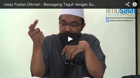 Ustaz Fadlan Othman – Berpegang Teguh dengan Sunnah di Saat Banyak Bid'ah di Sekeliling