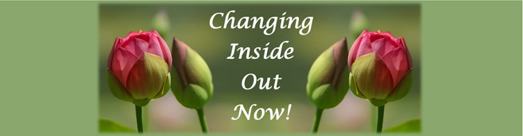 Changing Inside Out Now!