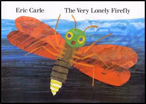 http://www.amazon.com/Very-Lonely-Firefly-board-book/dp/0399234276/ref=sr_1_1?ie=UTF8&qid=1398381067&sr=8-1&keywords=the+very+lonely+firefly