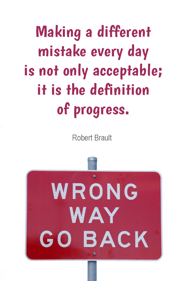 visual quote - image quotation for Mistakes - Making a different mistake every day is not only acceptable; it is the definition of progress. - Robert Brault