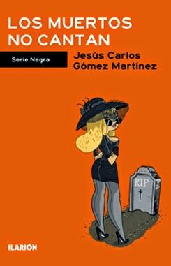 Los muertos no cantan - Jesús Carlos  Gómez Martínez
