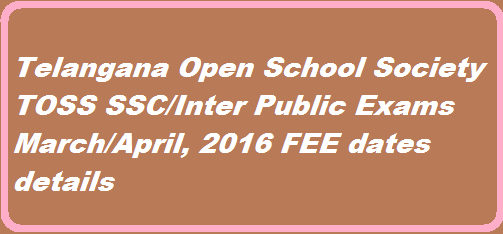 The Telangana Open School Society Public Examiantions of SSC & Intermediate will be held in March/April, 2016.  The candidates of Inter & SSC (TOSS0 who wish to appear for examinations are requested to pay the examinatio fee as per dates given here under  http://www.tsteachers.in/2016/01/rc-28-telangana-open-school-society-toss-ssc-inter-examinations-2016-fee-dates.html