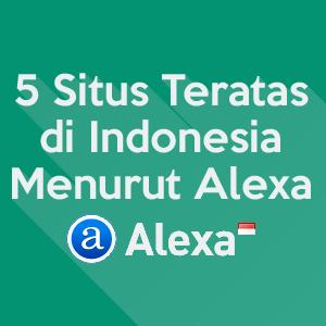 5 Situs Teratas di Indonesia Menurut Alexa - Mas Devz
