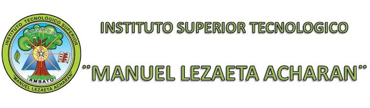 INSTITUTO SUPERIOR TECNOLOGICO MANUEL LEZAETA ACHARAN