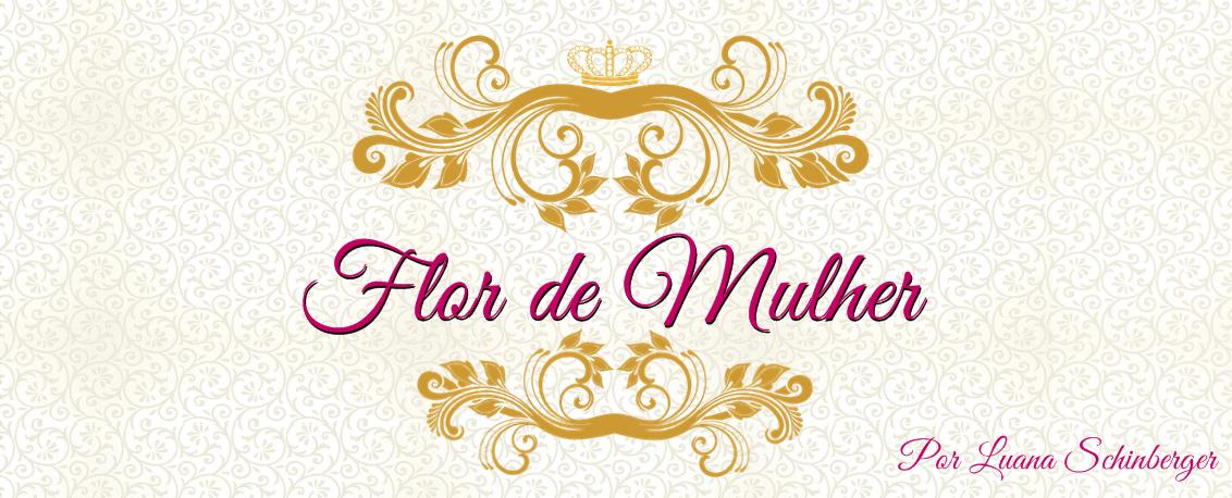 ✿ Flor de Mulher ✿