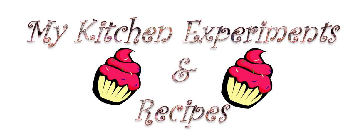 My Kitchen Experiments and Recipes