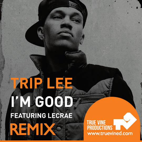 "Trip Lee ""I'm Good"" remix competition - True Vine Productions"