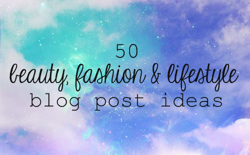 lifestyle, beauty, fashion, blogging, advice, blog post ideas, inspiration, bloggers block, 2015, youwishyou,