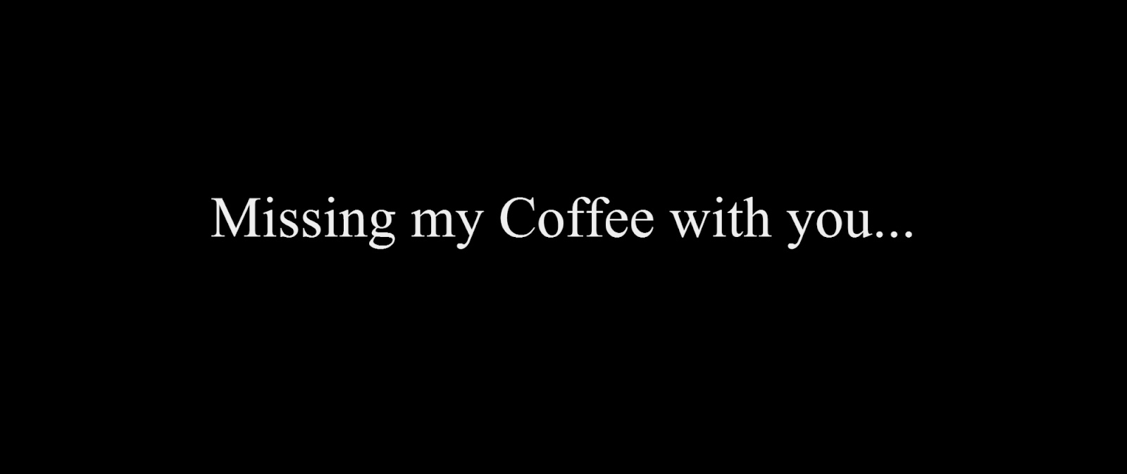 Missing my Coffee with you