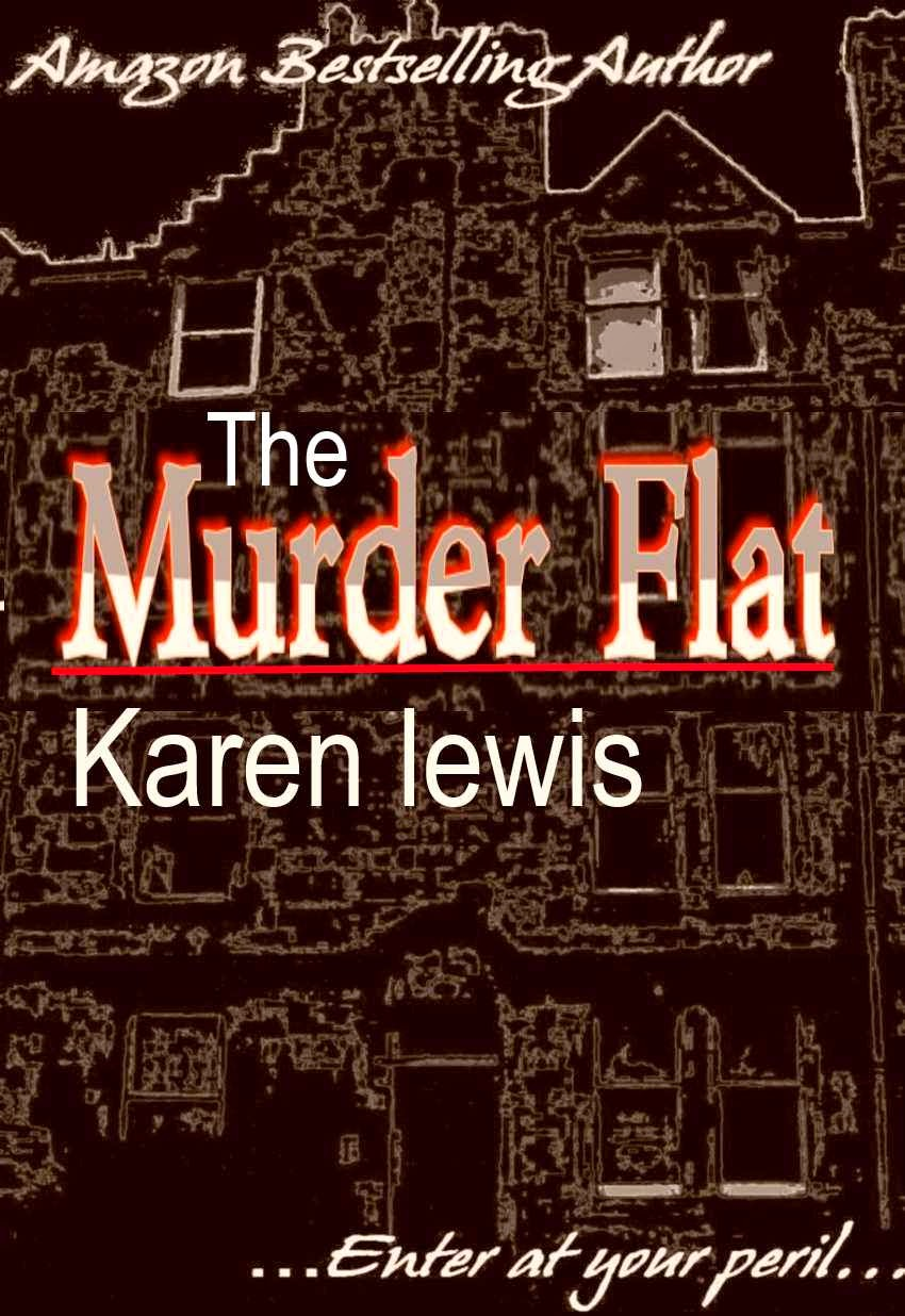 http://www.amazon.co.uk/Murder-Flat-Karen-Lewis-ebook/dp/B00IQRWGRY/ref=sr_1_2?s=books&ie=UTF8&qid=1393786815&sr=1-2&keywords=the+murder+flat