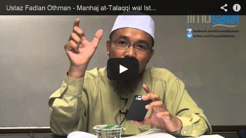 Ustaz Fadlan Othman – Manhaj at-Talaqqi wal Istidlal baina Ahlus Sunnah wal Mubtadi'ah ( siri 11 )