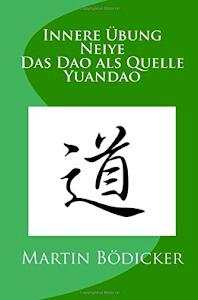 Buch: Innere Übung - Neiye - Das Dao als Quelle - Yuandao
