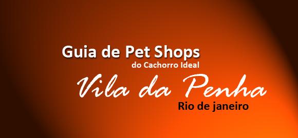 Guia de Pet Shops do cachorroideal.com - Bairro Vila da Penha