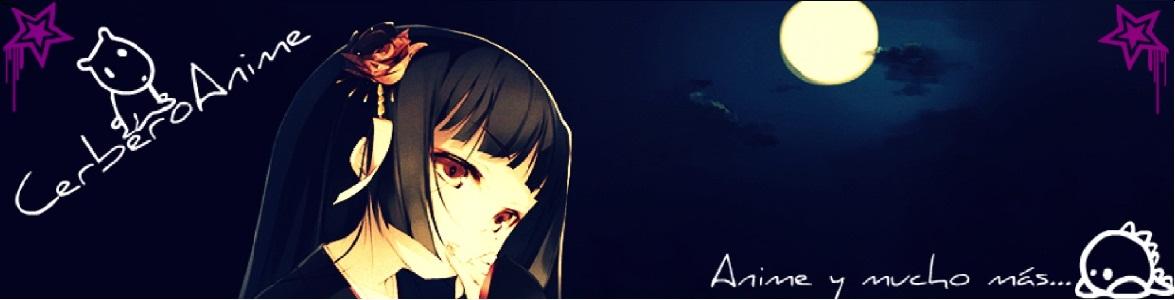 Cerbero Anime... Anime y mucho más...