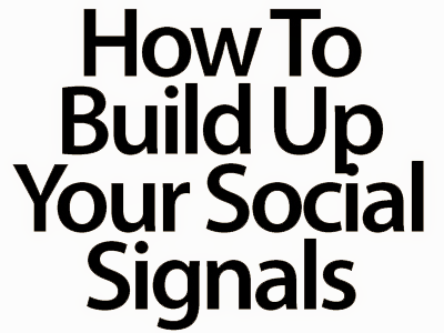How to Build Up Your Social Signals