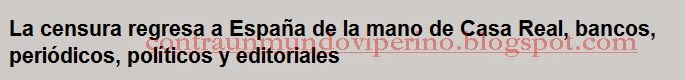 http://contraunmundoviperino.blogspot.com.es/2014/06/la-censura-regresa-espana-de-la-mano-de.html