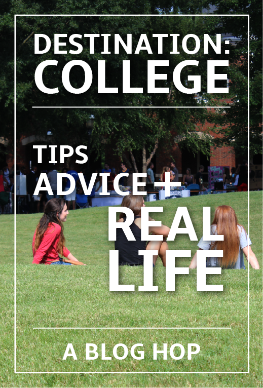Destination: College - Tips, Advice + Real Life